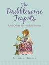 The Dribblesome Teapots and Other Incredible Stories (eBook)